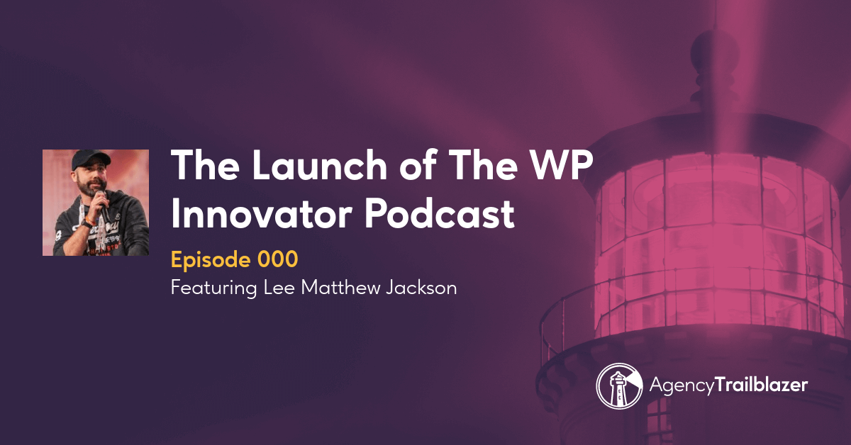 The Launch of The WP Innovator Podcast